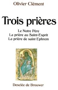TROIS PRIERES. Le Notre père, la prière au Saint-Esprit, la prière de Saint Ephrem.pdf