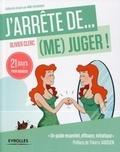 Olivier Clerc - J'arrête de (me) juger ! - 21 jours pour réapprendre à (s')aimer.