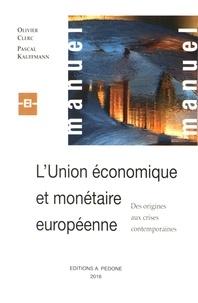Olivier Clerc et Pascal Kauffmann - L'Union économique et monétaire européenne - Des origines aux crises contemporaines.