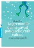 Olivier Clerc - La grenouille qui ne savait pas qu'elle était cuite... - Et autres leçons de vie.
