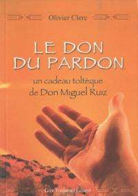 Olivier Clerc - Le don du pardon - Un cadeau toltèque de Don Miguel Ruiz.