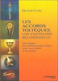 Les accords toltèques : une chevalerie relationnelle- Développer des relations impeccables avec vous-même et les autres - Olivier Clerc |