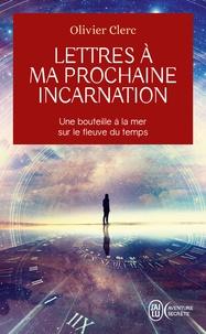 Olivier Clerc - Lettres à ma prochaine incarnation.