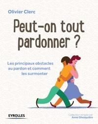 Olivier Clerc - Peut-on tout pardonner ? - Les principaux obstacles au pardon et comment les surmonter.