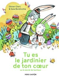 Olivier Clerc et Gaia Bordicchia - Tu es le jardinier de ton coeur - Ou le secret du bonheur.