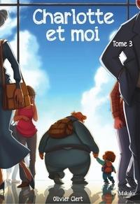 Olivier Clert - Charlotte et moi - Tome 3.