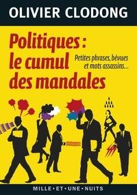 Olivier Clodong - Politiques : le cumul des mandales - Petites phrases, bévues et mots assassins.