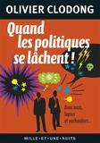Olivier Clodong - Quand les politiques se lâchent ! - Bon mots, lapsus et vachardises....