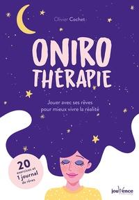Olivier Cochet - Onirothérapie : Jouer avec ses rêves pour mieux vivre la réalité.