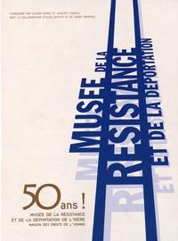 Olivier Cogne et Jacques Loiseau - 50 ans ! Musée de la résistance et de la déportation de l'Isère - Maison des droits de l'homme.