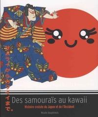 Olivier Cogne et Fabienne Pluchart - Des samouraïs au kawaï - Histoire croisée du Japon et de l'Occident.