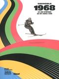 Olivier Cogne - Grenoble 1968 - Les Jeux olympiques qui ont changé l'Isère.