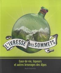 L'ivresse des sommets- Eaux-de-vie, liqueurs et autres breuvages des Alpes - Olivier Cogne |