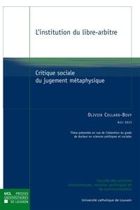 Olivier Collard-Bovy - L'institution du libre-arbitre - Critique sociale du jugement métaphysique.