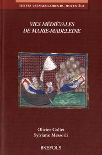 Olivier Collet et Sylviane Messerli - Vies médiévales de Marie-Madeleine.