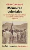 Olivier Colombani - Mémoires coloniales - La fin de l'Empire français d'Afrique vue par les administrateurs coloniaux.