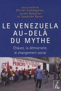 Olivier Compagnon et Julien Rebotier - Le Venezuela au-delà du mythe - Chavez, la démocratie, le changement social.