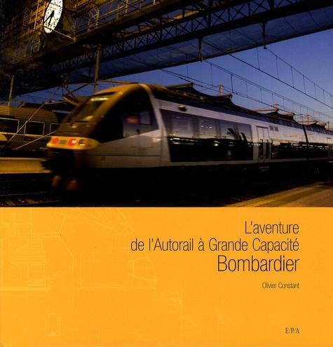 Olivier Constant - L'aventure de l'Autorail à Grande Capacité Bombardier.