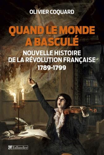Quand le monde a basculé. Nouvelle histoire de la Révolution Française 1789-1799