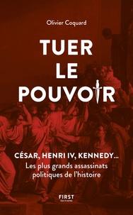 Tuer le pouvoir - César, Henri IV, Kennedy... Les plus grands assassinats politiques de lhistoire.pdf