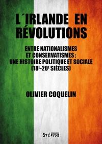 L'Irlande en révolutions- Entre nationalismes et conservatismes : une histoire politique et sociale (18e-19e siècles) - Olivier Coquelin |