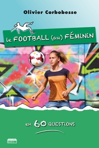 Olivier Corbobesse - Le football (au) féminin en 60 questions.