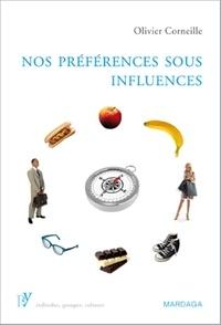 Olivier Corneille - Nos préférences sous influences - Déterminants psychologiques de nos préférences et choix.