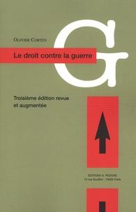 Olivier Corten - Le droit contre la guerre - L'interdiction du recours à la force en droit international contemporain.