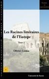 Olivier Cosma - Les Racines littéraires de l'Europe - Tome 2.