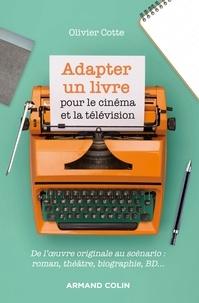 Olivier Cotte - Adapter un livre pour le cinéma et la télévision - De l'oeuvre originale au scénario : roman, théâtre, biographie, bande dessinée.