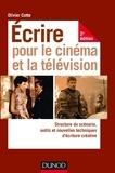 Olivier Cotte - Ecrire pour le cinéma et la télévision - Structure du scénario, outils et nouvelles techniques d'écriture.