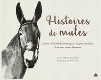 Olivier Courthiade - Histoires de mules - Lettre d'un muletier ariégeois un peu cuisinier à un ami cocher flamand.