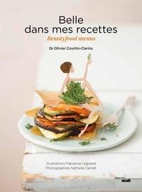 Olivier Courtin-Clarins - Belle dans mes recettes - Beautyfood menus.