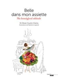 Best-seller ebooks à télécharger gratuitement Belle dans mon assiette  - Ma beautyfood attitude en francais par Olivier Courtin-Clarins 9782749154015 iBook RTF