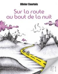 Olivier Courtois - Sur la route au bout de la nuit.