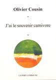 Olivier Cousin - J'ai le souvenir carnivore.