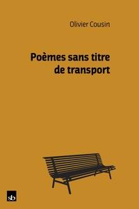 Olivier Cousin - Poèmes sans titre de transport.