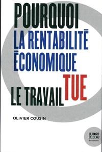 Olivier Cousin - Pourquoi la rentabilité économique tue le travail.