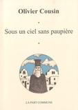 Olivier Cousin - Sous un ciel sans paupière.