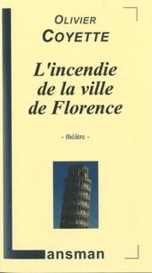 Olivier Coyette - L'incendie de la ville de Florence.