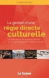 Olivier Crouzet - La gestion d'une régie culturelle directe - Le guide de bord de la gestion culturelle au sein de l'administration publique territoriale.