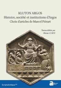 Olivier Curty - Klyton Argos - Histoire, société et institutions d'Argos. Choix d'articles de Marcel Piérart.