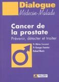 Olivier Cussenot et Georges Fournier - Cancer de la prostate - Prévenir, détecter et traiter.