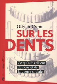 Olivier Cyran - Sur les dents - Ce qu'elles disent de nous et de la guerre sociale.