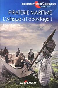 Olivier d' Auzon - Piraterie maritime - L'Afrique à l'abordage !.