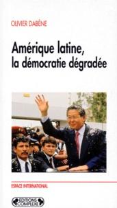 Olivier Dabène - Amérique latine, la démocratie dégradée.