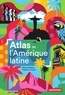 Olivier Dabène et Frédéric Louault - Atlas de l'Amérique latine - Polarisation politique et crises.