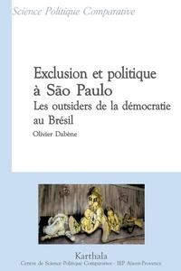 Olivier Dabène - Exclusion et politique à São Paulo - Les outsiders de la démocratie au Brésil.