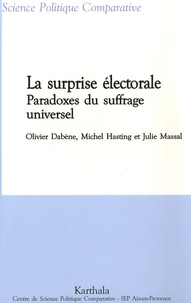 Olivier Dabène et Michel Hastings - La surprise électorale - Paradoxes du suffrage universel (Colombie,Equateur, France, Maroc, Suède, Turquie...).