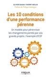 Olivier Dahan et Thierry Meslin - Les 10 conditions d'une performance pérenne - Un modèle pour pérenniser les changements portés par vos grand projets : l'exemple d'EDF.